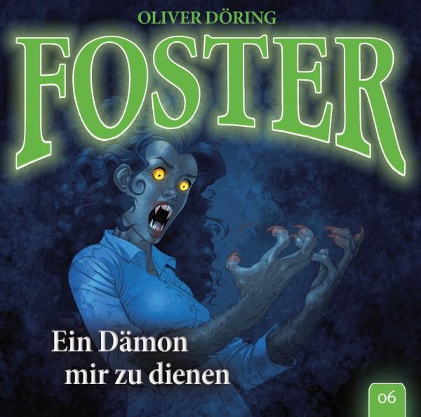 Foster 06 – Ein Dämon mir zu dienen - 1CD